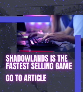 SHADOWLANDS IS THE FASTEST SELLING GAME